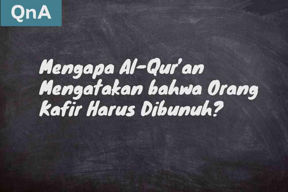 mengapa al-Quran mengatakan bahwa orang kafir harus dibunuh