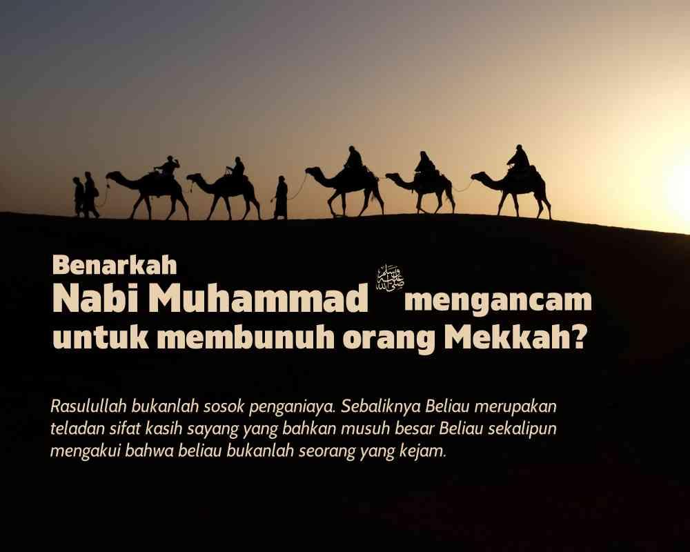 Nabi Muhammad Mengancam Membunuh orang Mekah?