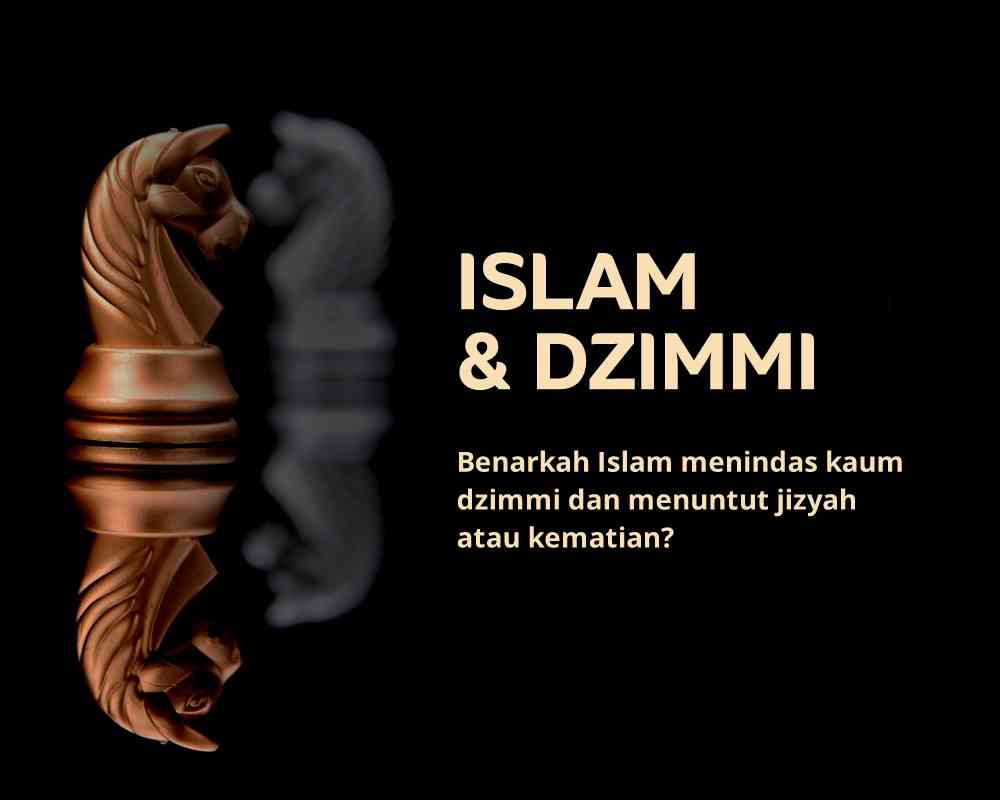 Apakah Islam menindas Kaum Dzimmi dan Menuntut Jizyah atau Kematian?
